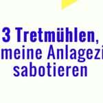 3 Tretmühlen, die meine Anlageziele sabotieren
