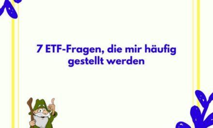 7 ETF-Fragen, die mir häufig gestellt werden