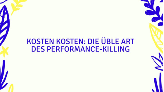 Kosten kosten: Die üble Art des Performance-Killing