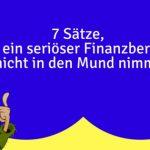 7 Sätze, die ein seriöser Finanzberater nicht in den Mund nimmt