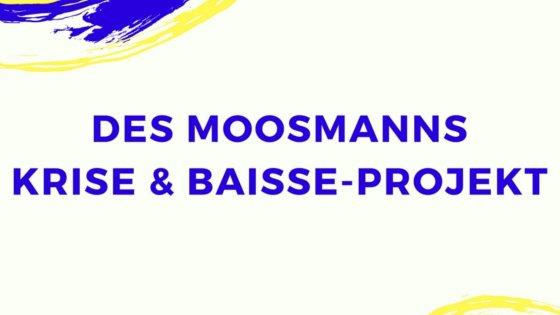 Sparen für die nächste Kapitalmarktkrise: Des Moosmanns Krise & Baisse-Projekt