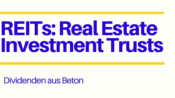 Real Estate Investment Trusts (REITs): Dividenden aus Beton